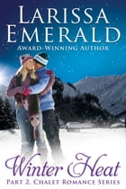Winter Heat, Part 2: Chalet Romance Series by Larissa Emerald