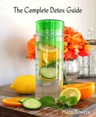 The Complete Detox Guide by Maria Bowers