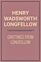 Greetings from Longfellow by Henry Wadsworth Longfellow