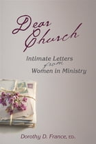 Dear Church: Intimate Letters from Women in Ministry by Rev. Dorothy D. France