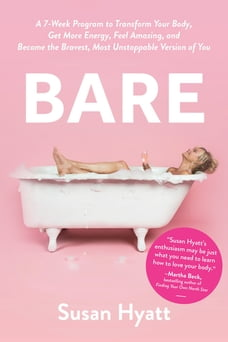 Bare: A 7-Week Program to Transform Your Body, Get More Energy, Feel Amazing, and Become the…