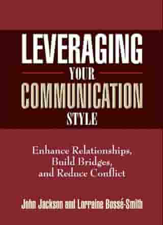 Leveraging Your Communication Style by Dr. John Jackson