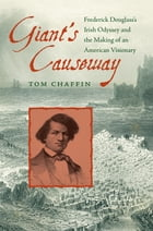 Giant's Causeway: Frederick Douglass's Irish Odyssey and the Making of an American Visionary by Tom Chaffin