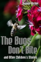 The Bugs Don't Bite and Other Children's Stories by Joanne Archer