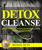 Detox Cleanse: The Ultimate Guide on the Detoxification: Cleansing Your Body for Weight Loss with the Detox Cleanse by Speedy Publishing
