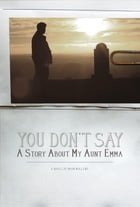 You Don't Say: A Story about My Aunt Emma by Moon Mullens