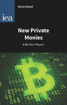 Book New Private Monies: A Bit-Part Player? by Kevin Dowd