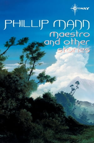 Maestro and Other Stories by Phillip Mann