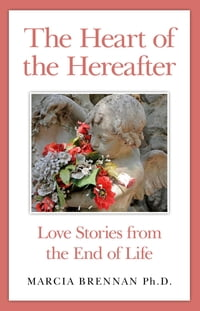 The Heart of the Hereafter: Love Stories from the End of Life