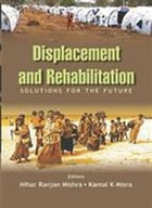 Displacement And Rehabilitation Solutions For the Future by Nihar Ranjan Mishra
