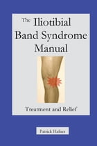 The Iliotibial Band Syndrome Manual: Treatment and Relief by Patrick Hafner