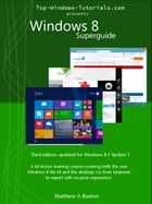 Windows 8 Superguide (Third Edition): Beginner to expert with no prior experience by Matthew Buxton