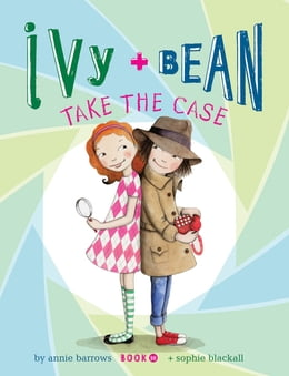 Book Ivy and Bean (Book 10): Ivy and Bean Take the Case by Annie Barrows