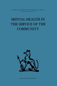 Mental Health in the Service of the Community: Volume three of a report of an international and…