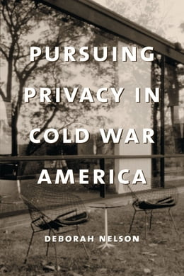 Book Pursuing Privacy in Cold War America by Deborah Nelson