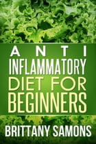 Anti-Inflammatory Diet For Beginners by Brittany Samons