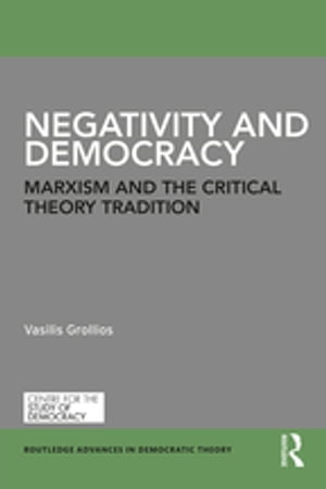 Negativity and Democracy Marxism and the Critical Theory Tradition