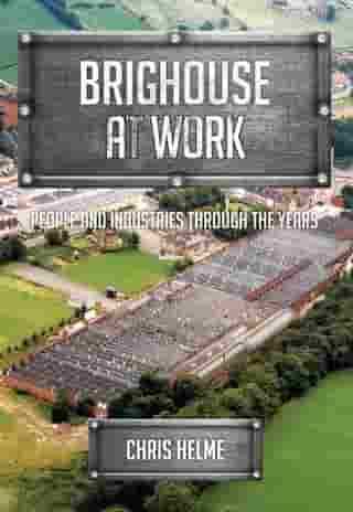 Brighouse at Work: People and Industries Through the Years