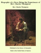 Biography of a Slave: Being the Experiences of Rev. Charles Thompson by Rev. Charles Thompson