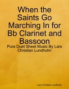When the Saints Go Marching In for Bb Clarinet and Bassoon - Pure Duet Sheet Music By Lars Christian Lundholm by Lars Christian Lundholm