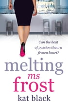 Melting Ms Frost by Kat Black