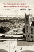 The Retirement Association at the University of Washington: A History by Neal O. Hines