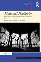 Music and Familiarity: Listening, Musicology and Performance