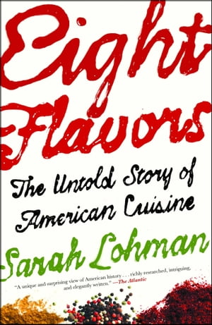 Eight Flavors: The Untold Story of American Cuisine by Sarah Lohman