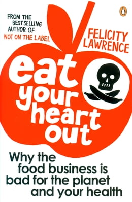 Book Eat Your Heart Out: Why the food business is bad for the planet and your health by Felicity Lawrence