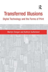Transferred Illusions: Digital Technology and the Forms of Print
