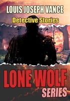 THE LONE WOLF SERIES: 4 TIMELESS DETECTIVE STORIES by LOUIS JOSEPH VANCE