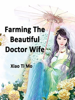 Farming: The Beautiful Doctor Wife: Volume 7 by Xiao TiMo