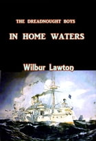 The Dreadnought Boys in Home Waters by Wilbur Lawton