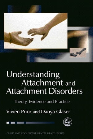 Understanding Attachment and Attachment Disorders Theory,  Evidence and Practice