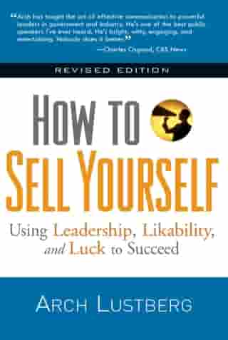 How to Sell Yourself, Revised Edition: Using Leadership, Likability, and Luck to Succeed by Arch Lustberg