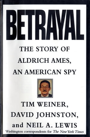 Betrayal: The Story of Aldrich Ames, an American Spy by Tim Weiner