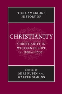 The Cambridge History of Christianity: Volume 4, Christianity in Western Europe, c.1100–c.1500