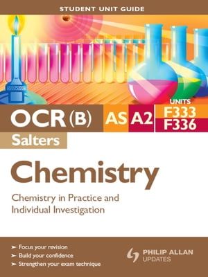 OCR(B) AS/A2 Chemistry (Salters) Student Unit Guide: Units F333 and F336 Chemistry in Practice and Individual Investigation