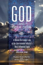 God and Popular Culture: A Behind-the-Scenes Look at the Entertainment Industry's Most Influential…