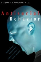 Antisocial Behavior: Personality Disorders from Hostility to Homicide by Benjamin B. Wolman