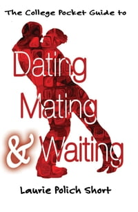 The College Pocket Guide to Dating, Mating, and Waiting
