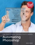 The Photoshop Productivity Series: Automating Photoshop by Dave Cross