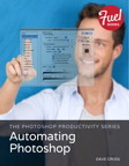 Book The Photoshop Productivity Series: Automating Photoshop by Dave Cross