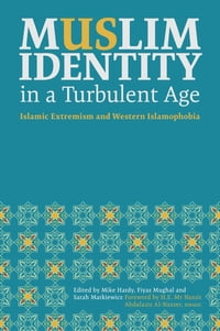 Muslim Identity in a Turbulent Age: Islamic Extremism and Western Islamophobia