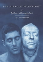 The Miracle of Analogy: or The History of Photography, Part 1 by Kaja Silverman