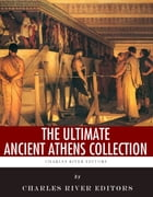 The Ultimate Ancient Athens Collection by Charles River Editors, Plutarch, Thucydides, Evelyn Abbott,  A.W. Pickard