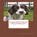 Learn to Understand your English Springer Spaniel Puppy & Dog Book by Vince Stead
