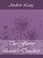 The Flower Queen's Daughter by Andrew Lang