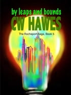 By Leaps and Bounds: The Rocheport Saga, #5 by CW Hawes
