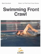 Swimming Front Crawl: A step-by-step, simple approach to Swimming Front Crawl with video content to illustrate techniques by Mark Durnford